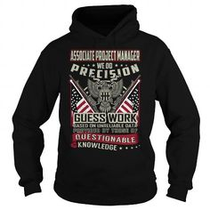 Associate Project Manager We Do Precision Guess Work Knowledge T Shirts, Hoodie Sweatshirts