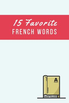 Check out this list of some of the most beautiful and interesting French words that you should know about.