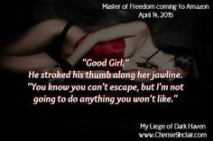 Only 8 days until Master of Freedom by Cherise Sinclair releases on April 14th.  Are we all excited to meet Atticus?