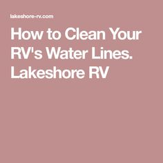 How to Clean Your RV's Water Lines. Lakeshore RV