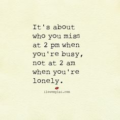 It's about who you miss at 2pm when you're busy, not at 2am when you're lonely.