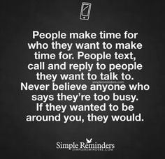 """Words<< this is what I told my guy friend today.yet he still hangs out with my """"BFF"""" more than me. I may have lost two amazing friend today. Time Quotes, Wisdom Quotes, Quotes To Live By, Too Busy Quotes, Today Quotes, Motivational Quotes, Funny Quotes, Inspirational Quotes, Man Quotes"""