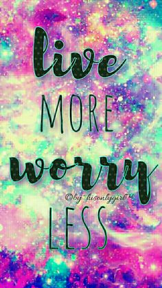 Live More, Worry Less galaxy iPhone/Android wallpaper I created for the app CocoPPa.