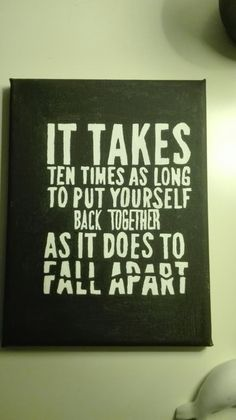 It takes ten times as long to put yourself back together, as it does to fall apart - Finnick Odair.
