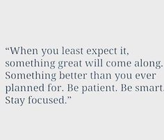 be patient. be smart. be focused.