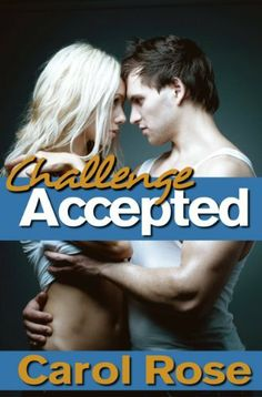 Challenge Accepted - A Contemporary Romance by Carol Rose, http://www.amazon.com/dp/B009LTGHKI/ref=cm_sw_r_pi_dp_XNVusb153FQKB