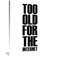 Naxart 'Too Old for the Internet' Poster Textual Art on Wrapped Canvas Size:
