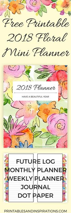free printable 2018 planner, mini planner in floral design, with monthly planner, weekly planner, journal pages, yearly plan for goal setting and future log, and dot paper for bullet journal layout
