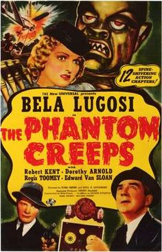 The Phantom Creeps is a 1939 serial about a mad scientist who attempts to rule the world by creating various elaborate inventions. In a dramatic fashion, foreign agents and G-Men try to seize the inventions for themselves.  It was the 112th serial released by Universal Pictures and the 44th to have sound. The serial stars Béla Lugosi as the villainous Doctor Zorka with Dorothy Arnold and Robert Kent.