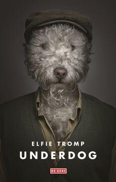 Underdog | Elfie Tromp: Tragikomische roman die puntgaaf het grootste taboe van deze tijd beschrijft: mislukken. Uitgegeven door Singel…
