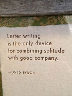 """""""Letter writing is the only device for combining solitude with good company."""" And most likely someone behind bars - Lord Byron. Pretty Words, Beautiful Words, Cool Words, Wise Words, Pen Pal Letters, Love Letters, Great Quotes, Me Quotes, Inspirational Quotes"""