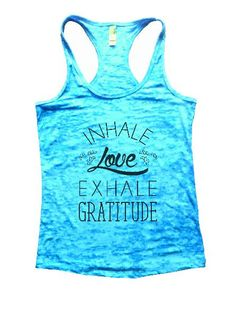 Inhale Love Exhale Gratitude Burnout Tank Top By Funny Threadz - 1182