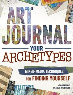 Art Journal Your Archetypes: Mixed Media Techniques for F…