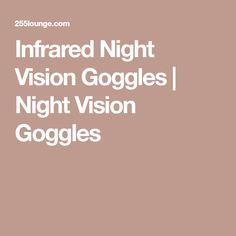 Infrared Night Vision Goggles | Night Vision Goggles