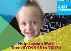 Help Jaydon Walk  Jaydon is from Bodmin in Cornwall and has Cerebral Palsy and has been accepted by Dr Park to have SDR surgery in America.  Jaydon was born at 26 weeks, he weighed 2lb 7oz.As a result he has Spastic Diplegia Cerebral Palsy.He cannot sit or stand unaided at present.  https://just4children.org/children-helped2017/help-jaydon-walk/