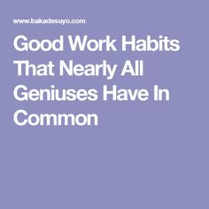 Good Work Habits That Nearly All Geniuses Have In Common
