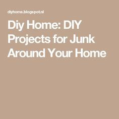 Diy Home: DIY Projects for Junk Around Your Home