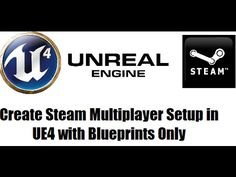 How to Setup Steam Multiplayer in Unreal Engine 4 Blueprints - Entire Guide