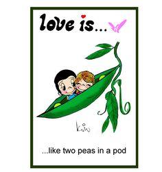 love is like 2 peas in a pod.