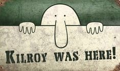 Kilroy was Here Vintage Metal Sign - i want this because i remember my grampa talking about seeing it everywhere during WWII Kilroy Was Here, Graffiti, War Novels, Islands In The Pacific, Vintage Metal Signs, Family Humor, World War Ii, My Images, American History