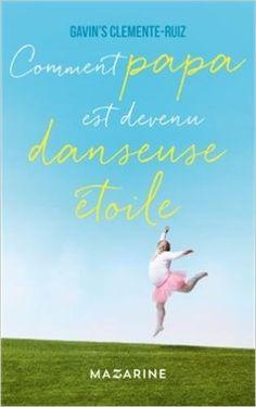 Amazon.fr - Comment Papa est devenu danseuse étoile - Gavin's Clemente-Ruiz - Livres