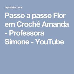 Passo a passo Flor em Crochê Amanda  - Professora Simone - YouTube