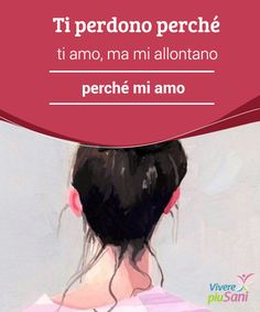 """Ti #perdono perché ti amo, ma mi allontano perché mi amo Prima di dire un """"ti #amo"""" sincero e pieno di #emozioni, dovremmo anche #ripeterci ogni giorno un """"mi amo e so che mi merito di essere #felice""""."""