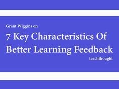 7 Key Characteristics Of Better Learning Feedback Feedback For Students, 21st Century Learning, Reading Specialist, Formative Assessment, New Teachers, Teaching Strategies, Teacher Resources, Teacher Tips, Writing Activities