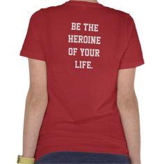 Life Made Fabulous. Be The Heroine ...T-shirt.