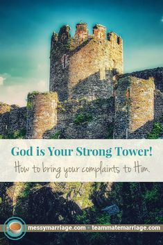 Complain to God - This post reveals how you can complain to the One who can handle it and help you the most. #complain #prayer #God #Bible #verses #psalms #psalmist #tower #strength #encouragement #anger #sadness #grief #fear