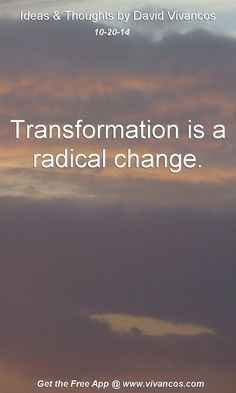 "October 20th 2014 Idea, ""Transformation is a radical change.""  https://www.youtube.com/watch?v=noWgq1smgD0 #quote"