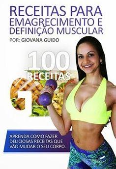 Livro completo com 100 Receitas para emagrecimento e definição muscular com Giovana Guido. https://comprarprodutosnaturais.wordpress.com/2016/03/16/livro-de-receitas-para-emagrecer-e-definir-musculatura/