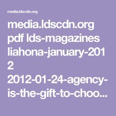 media.ldscdn.org pdf lds-magazines liahona-january-2012 2012-01-24-agency-is-the-gift-to-choose-for-ourselves-eng.pdf