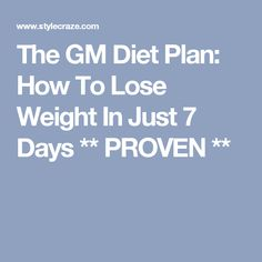 The GM Diet Plan: How To Lose Weight In Just 7 Days ** PROVEN **
