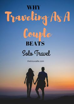 9 Reasons Why Traveling As A Couple BEATS Traveling Solo