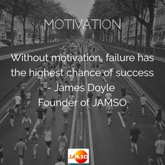 Without #motivation, failure has the highest chance of #success - James Doyle  #JAMSO #quotes
