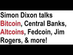 Simon Dixon returns to the show to talk about what will happen to Bitcoin if central banks around the world create their own cryptocurrencies. Jim Rogers, Central Bank, Banks, Ideas, Thoughts