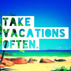 Take vacations often, simple as that
