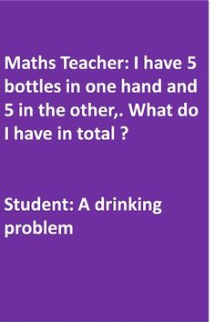 Math teacher joke... lil' bit inappropriate for my students, but it'd be a funny response :)