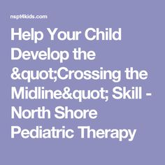 "Help Your Child Develop the ""Crossing the Midline"" Skill - North Shore Pediatric Therapy"