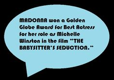 ... 64. THE BABYSITTER'S SEDUCTION (stars MADONNA as Michelle Winston, and Stephen Collins as Bill Bartrand {no spells}; the original version of the film is more opulent (lavish). MADONNA won a Golden Globe Award for Best Actress for this film. *MADONNA is blonde, blue and BEAUTIFUL in every film and TV show). …