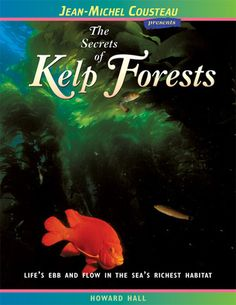 The Secrets of Kelp Forests: Life's Ebb and Flow in the Sea's Richest Habitat by Howard Hall 577.7 HAL