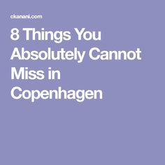 8 Things You Absolutely Cannot Miss in Copenhagen