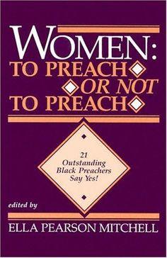 Women: To Preach or Not to Preach: 21 Outstanding Black Preachers Say Yes! by Ella Pearson Mitchell, http://www.amazon.com/dp/0817011692/ref=cm_sw_r_pi_dp_ybrDqb11V82E2