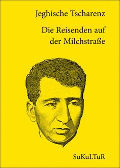 Jeghische Tscharenz:   Die Reisenden auf der Milchstraße,   Ausgewählt und aus dem Armenischen übersetzt von Matthias Fritz;   Schöner Lesen 82,   Veröffentlicht im März 2009