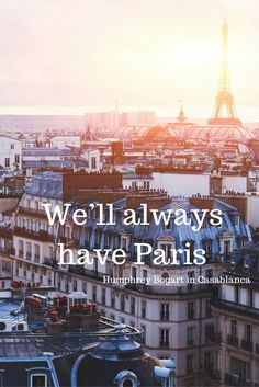 """""""We'll always have Paris"""" - Humphrey Bogart in Casablanca - 20 of our favourite quotes about France"""