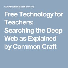Free Technology for Teachers: Searching the Deep Web as Explained by Common Craft Research Skills, Research Projects, Information Literacy, Primary Classroom, Sticky Notes, Student Learning, Mobile App, Teacher, Ads