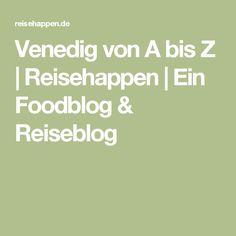 Venedig von A bis Z | Reisehappen | Ein Foodblog & Reiseblog