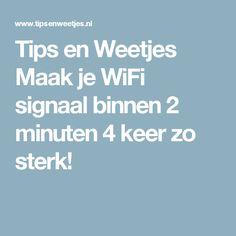 Tips en Weetjes Maak je WiFi signaal binnen 2 minuten 4 keer zo sterk!