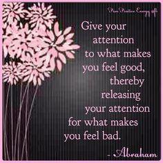 Presta atención a lo que te hace sentir bien, liberando así tu atención a lo que te hace sentir mal.